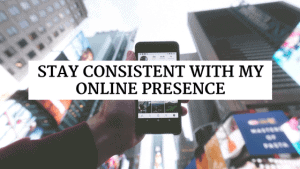 Stay consistent with my online presence