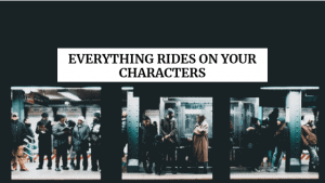 Everything Rides on Your Characters