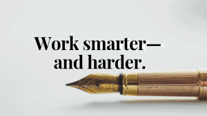 work smarter--and harder